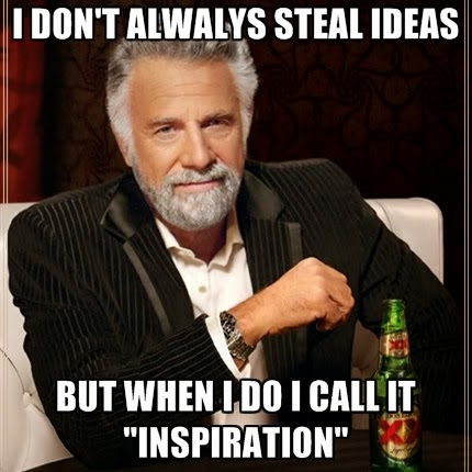 i-dont-alwalys-steal-ideas-but-when-i-do-i-call-it-inspiration