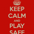 keep-calm-and-play-safe-21