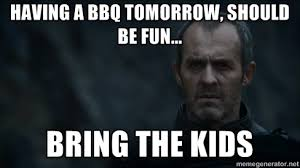 BBq with Stannis