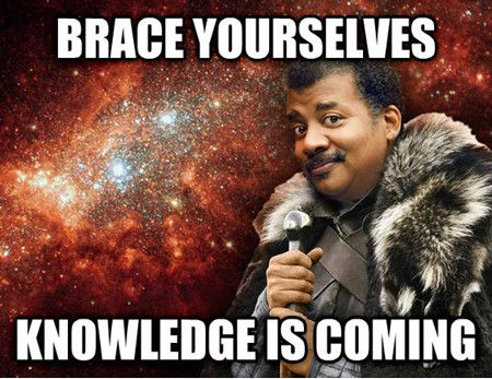 Neil-deGrasse-Tyson-Brace-Yourself-Knowledge-Is-Coming