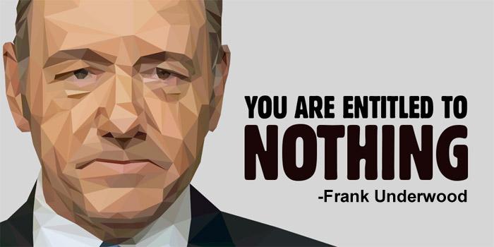 entitled-to-nothing-frank-underwood