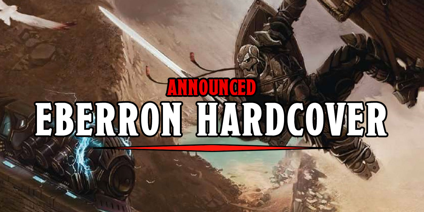 D&D: Eberron Hardcover Announced, Other News From The