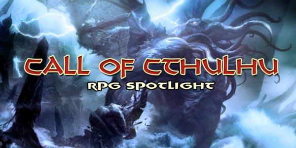RPG Spotlight: Call of Cthulhu – It's Time to Succumb to Madness and the Great Old Ones