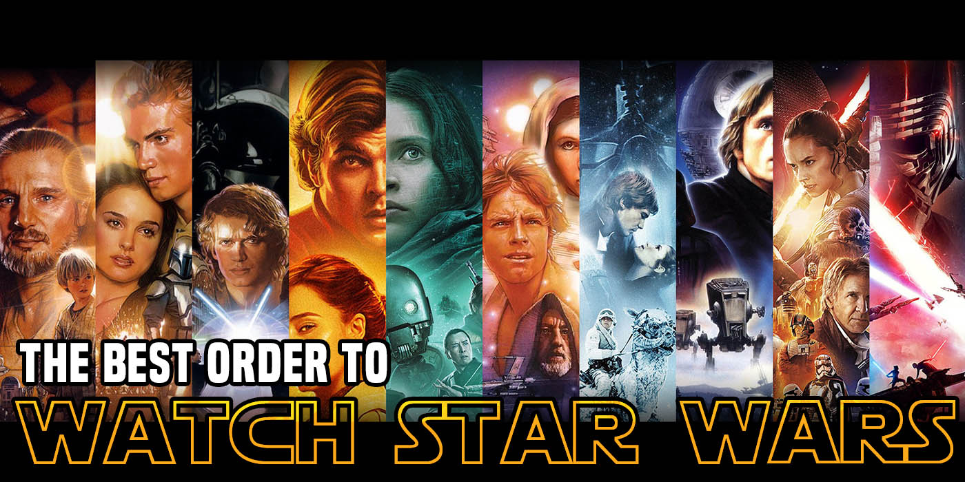 Star Wars The Best Order To Watch The Movies Bell Of Lost Souls