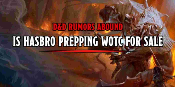 D&D: Is Hasbro Preparing To Sell WotC? ICv2 Seems To Think So