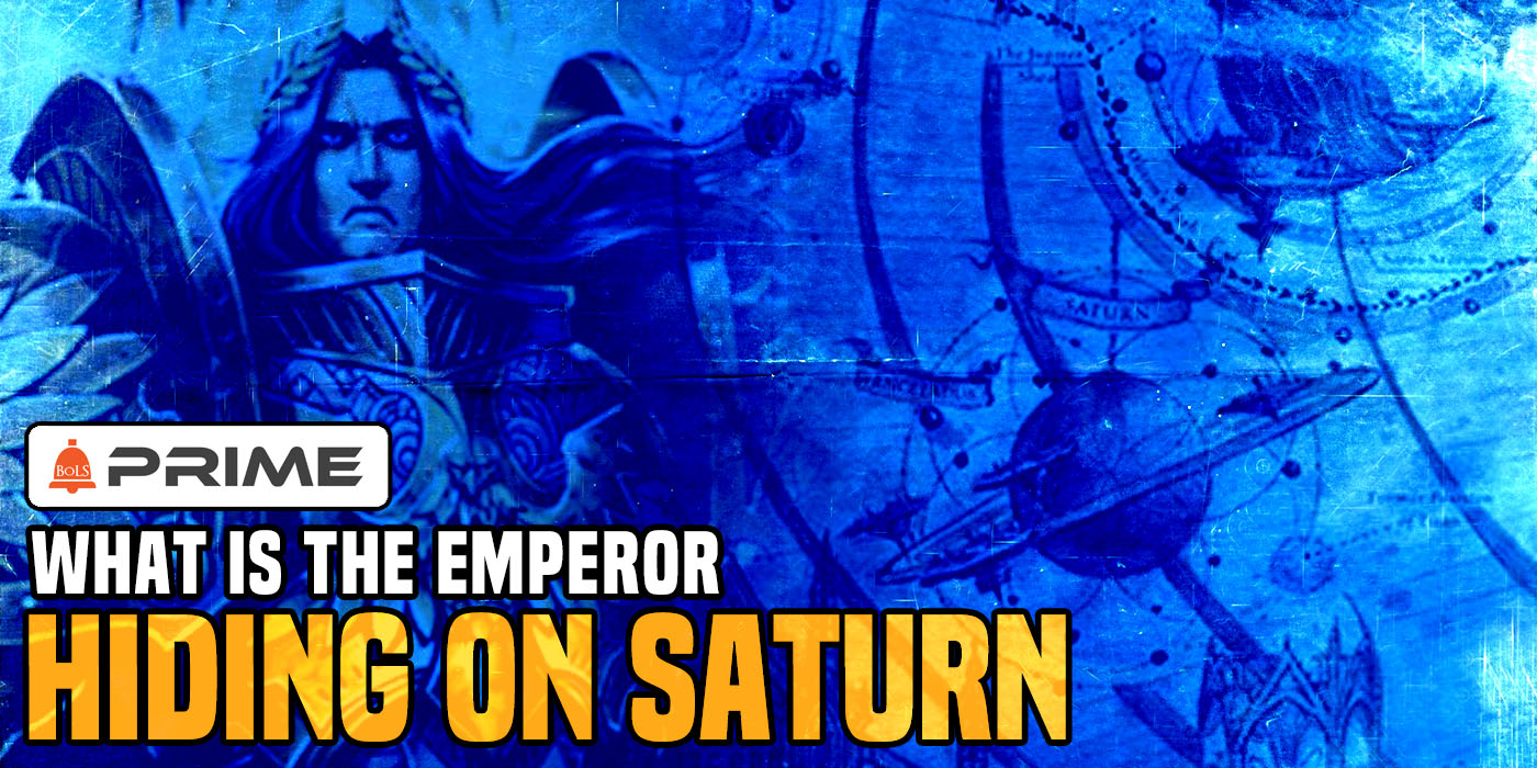 Warhammer 40K: What is The Emperor Hiding On Saturn? - PRIME - Bell of Lost Souls